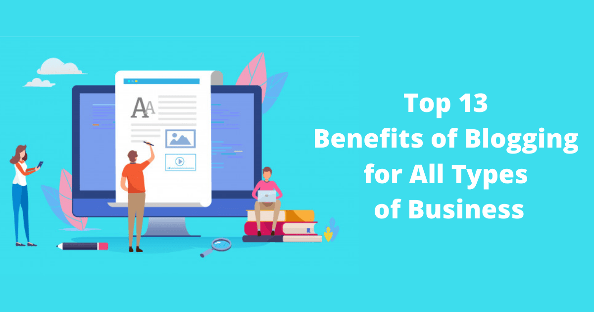 Top 13 Benefits of Blogging for All Types of Business