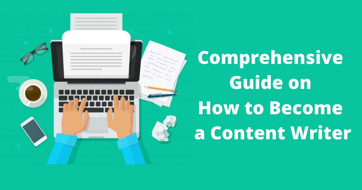 Comprehensive Guide on How to Become a Content Writer