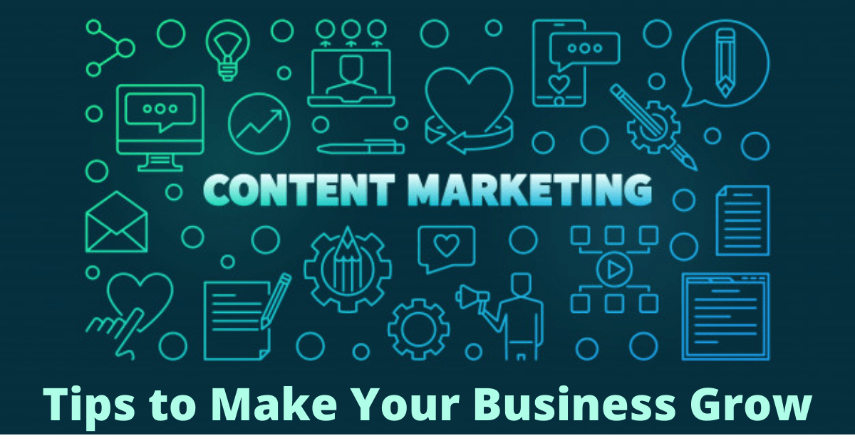 Content Marketing Tips to Make Your Business Grow