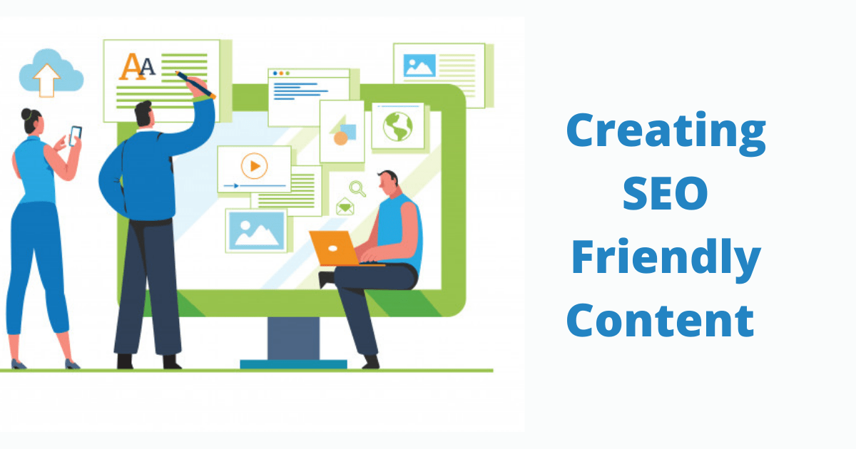 Creating SEO Friendly Content – A Comprehensive Guide