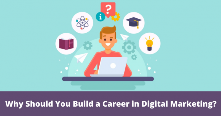 Why Should You Build a Career in Digital Marketing?