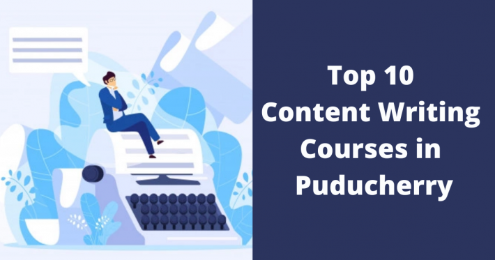 Top 10 Content Writing Courses in Puducherry