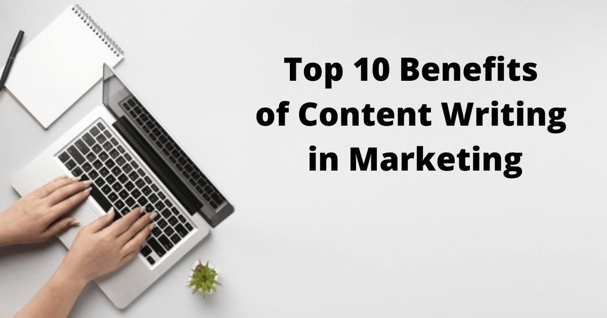 Top 10 Benefits of Content Writing in Marketing
