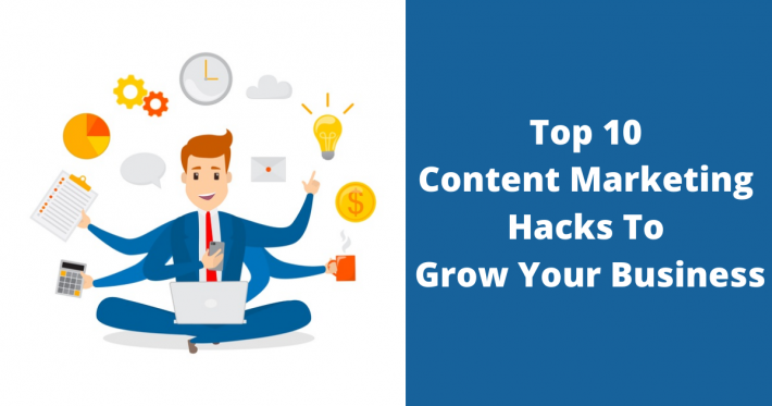 Top 10 Content Marketing Hacks To Grow Your Business