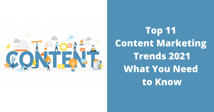 Top 11 Content Marketing Trends 2021: What You Need to Know