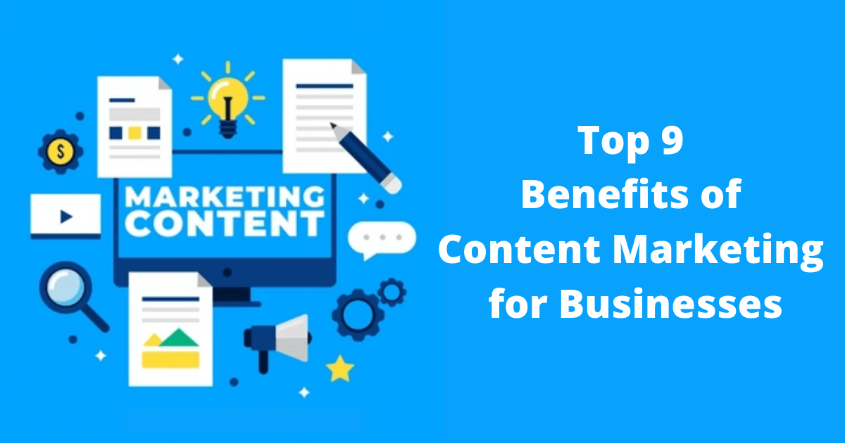 Top 9 Benefits of Content Marketing for Businesses