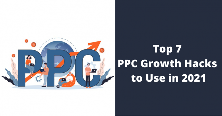 Top 7 PPC Growth Hacks to Use in 2021
