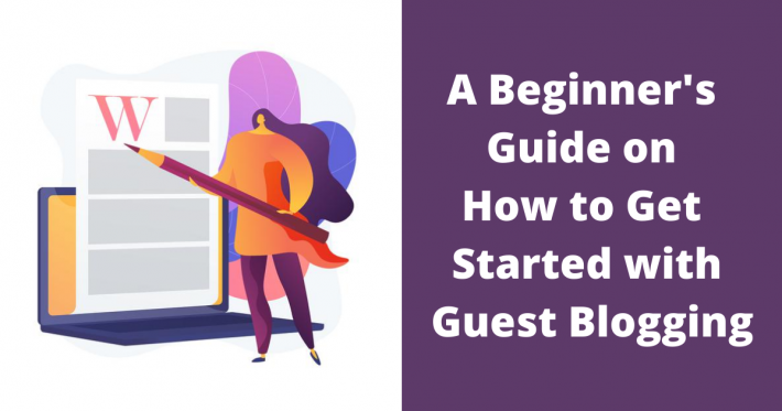 A Beginner's Guide on How to Get Started with Guest Blogging