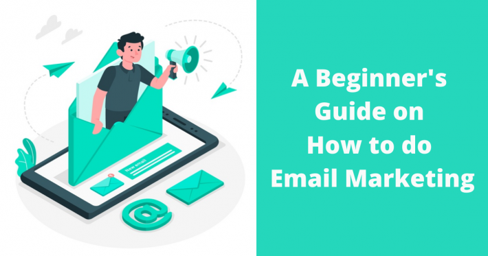 A Beginner's Guide on How to do Email Marketing