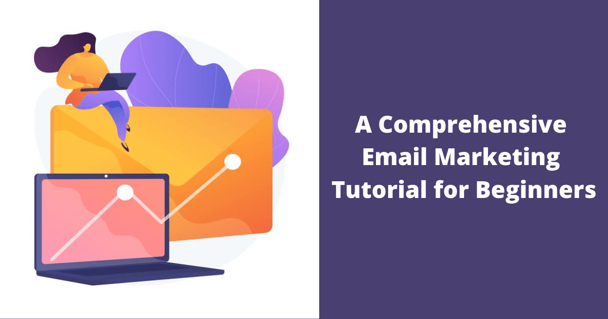 A Comprehensive Email Marketing Tutorial for Beginners