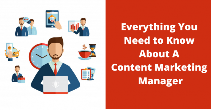 Everything You Need to Know About A Content Marketing Manager