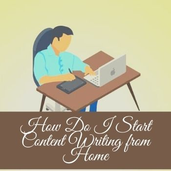 How Do I Start Content Writing from Home