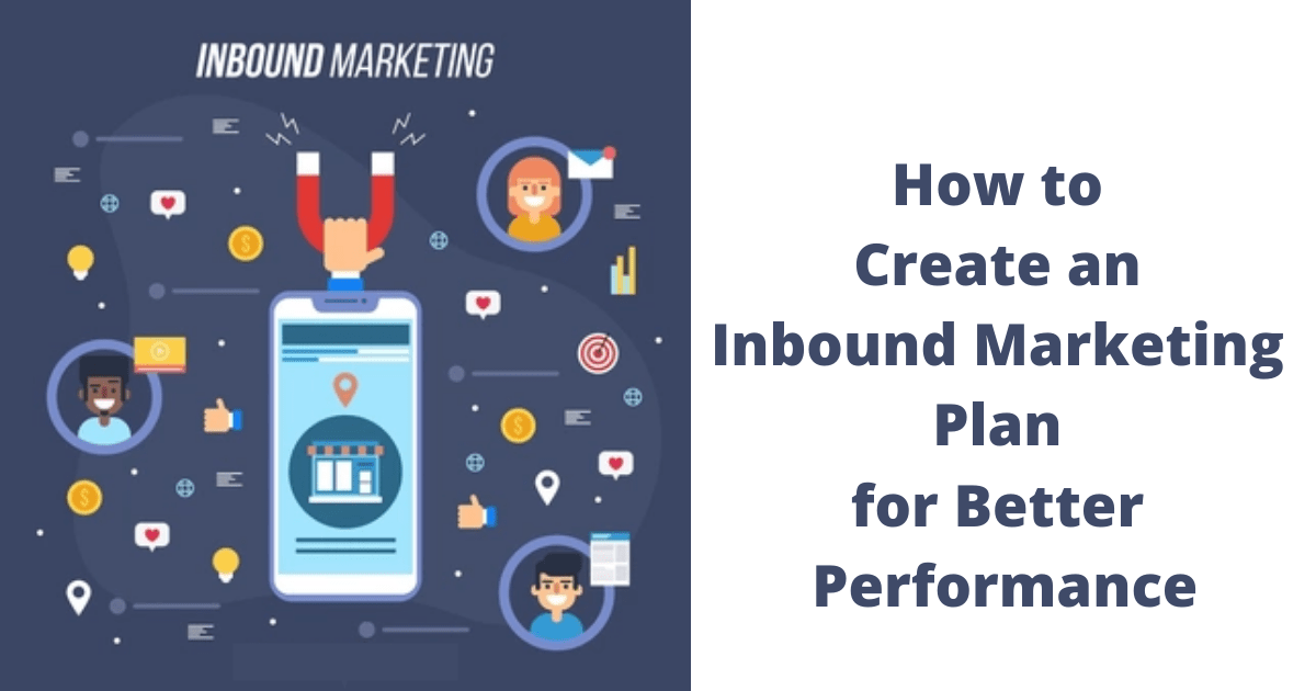 How to Create an Inbound Marketing Plan for Better Performance