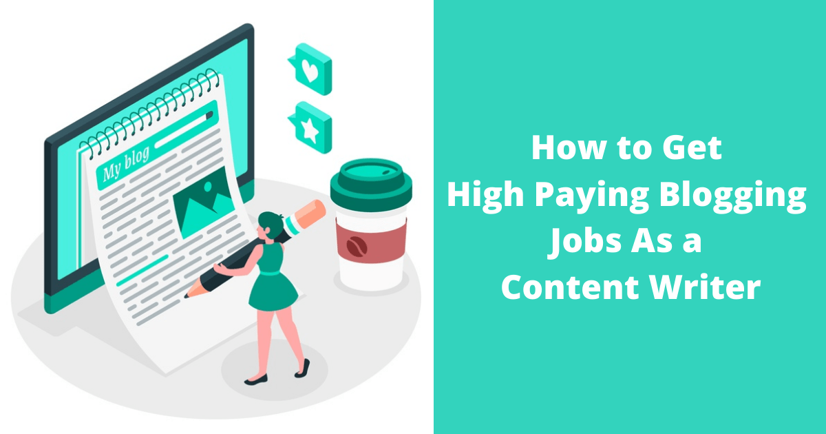 How to Get High Paying Blogging Jobs As a Content Writer