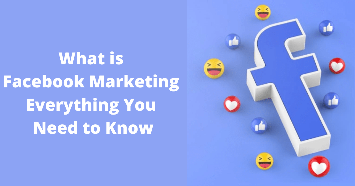 What is Facebook Marketing – Everything You Need to Know