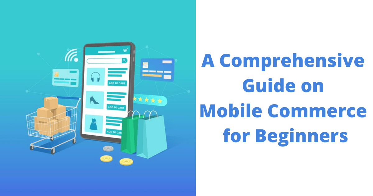 A Comprehensive Guide on Mobile Commerce for Beginners