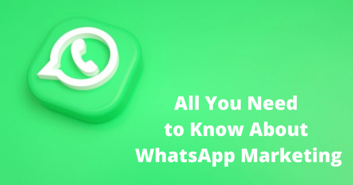All You Need to Know About WhatsApp Marketing