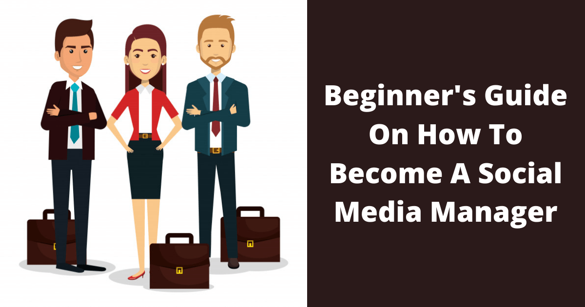 Beginner's Guide On How To Become A Social Media Manager