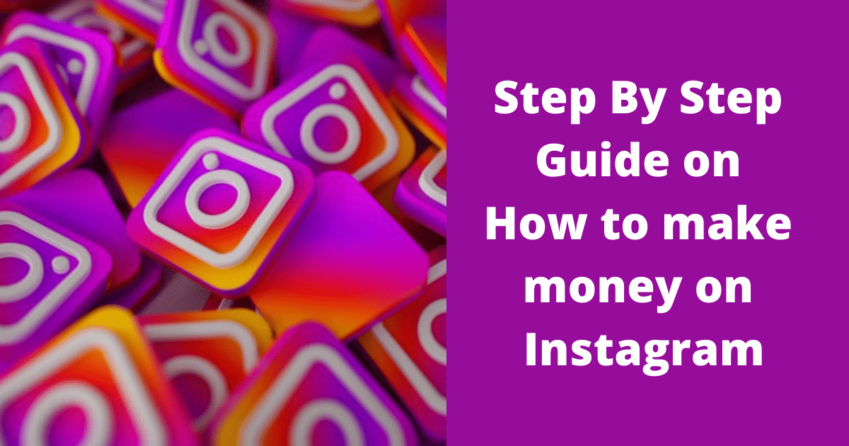 Step By Step Guide on How to make money on Instagram