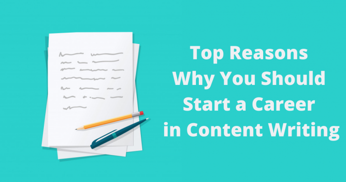 Top Reasons Why You Should Start a Career in Content Writing