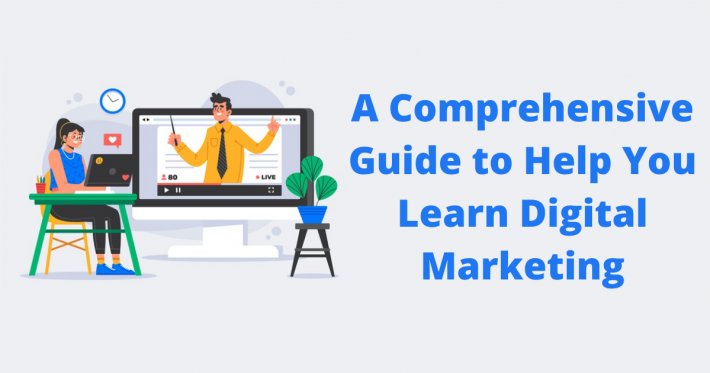 A Comprehensive Guide to Help You Learn Digital Marketing