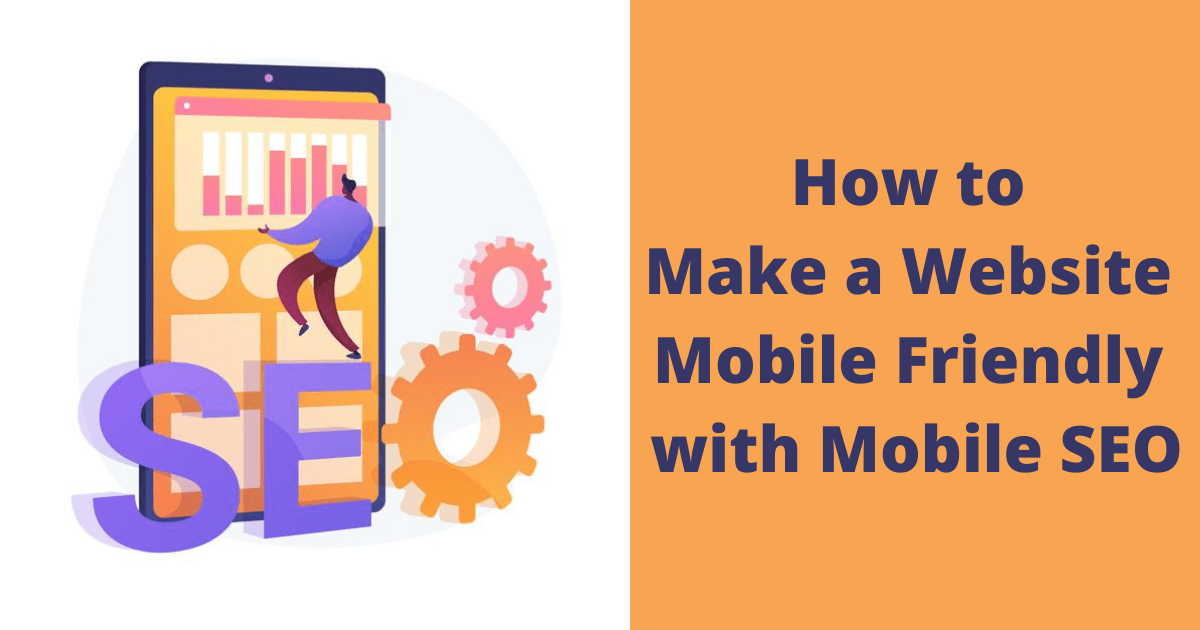 How to Make a Website Mobile Friendly with Mobile SEO
