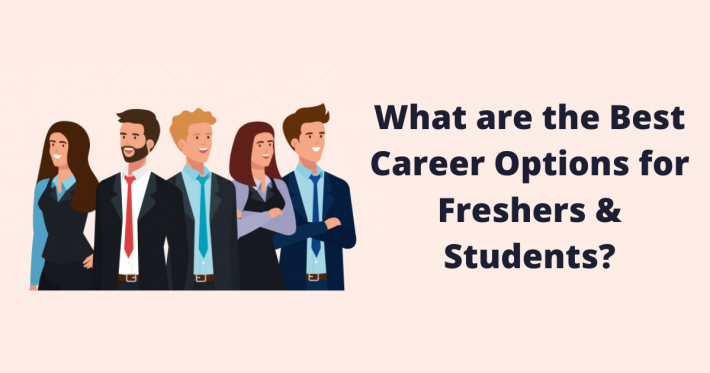 What are the Best Career Options for Freshers & Students?