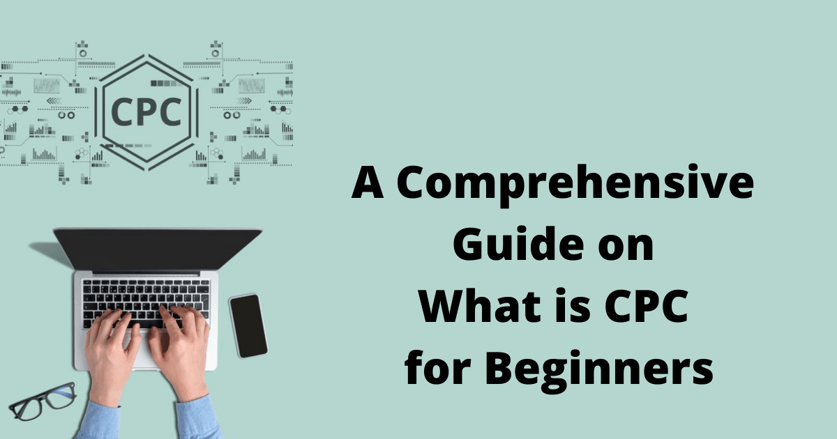A Comprehensive Guide on What is CPC for Beginners