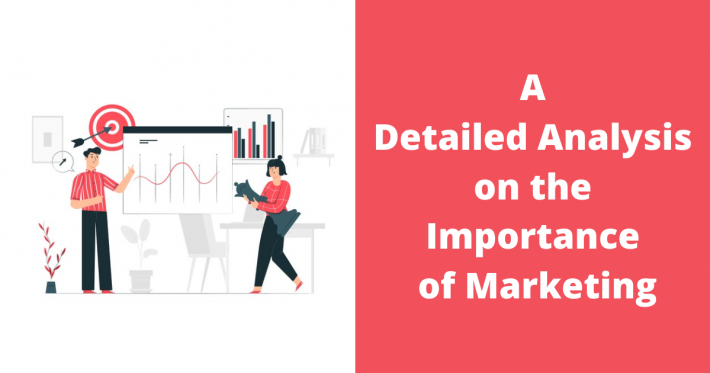 A Detailed Analysis on the Importance of Marketing