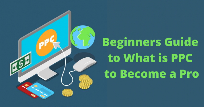 Beginners Guide to What is PPC to Become a Pro