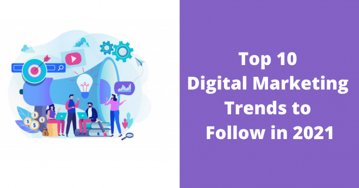 Top 10 Digital Marketing Trends to Follow in 2021