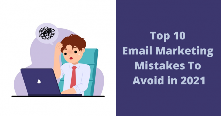 Top 10 Email Marketing Mistakes To Avoid in 2021