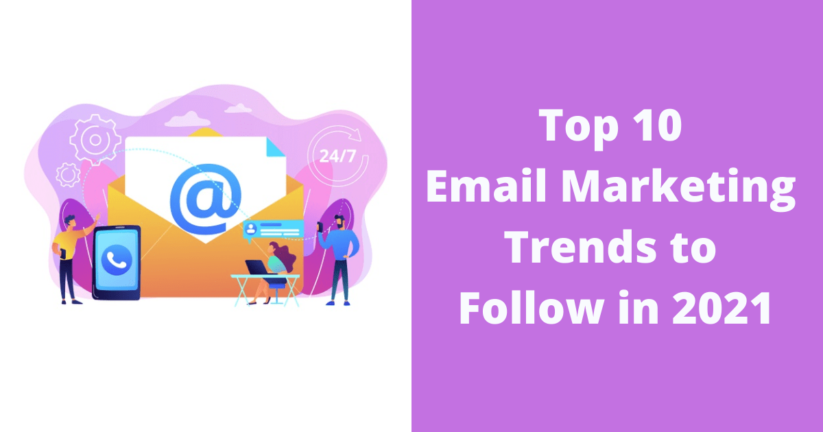 Top 10 Email Marketing Trends to Follow in 2021