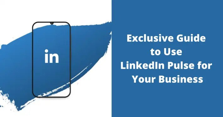 Exclusive Guide to Use LinkedIn Pulse for Your Business