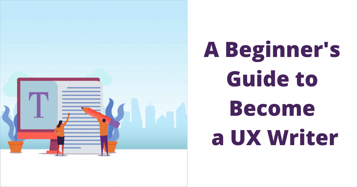 A Beginner's Guide to Become a UX Writer