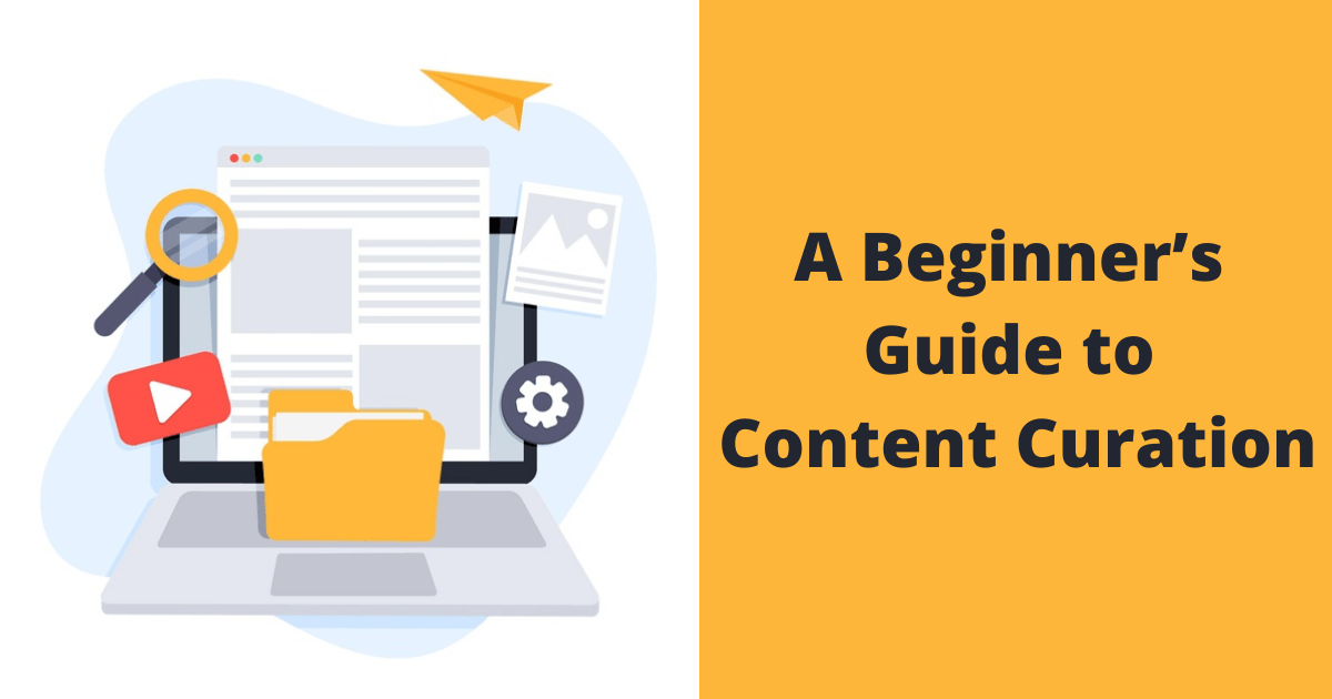 A Beginner's Guide to Content Curation for 2021