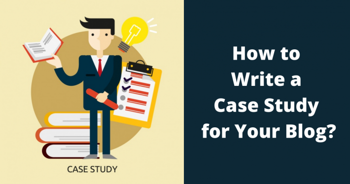 How to Write a Case Study for Your Blog?
