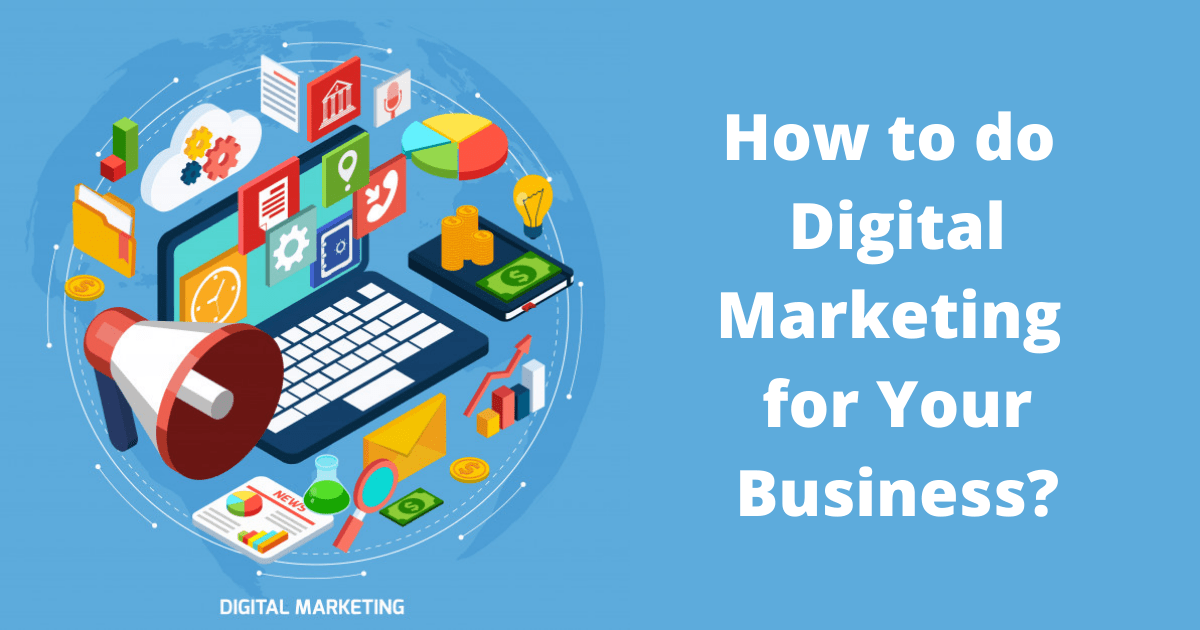 How to do Digital Marketing for Your Business?