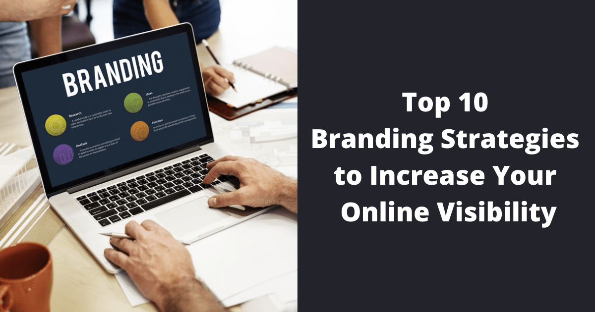 Top 10 Branding Strategies to Increase Your Online Visibility