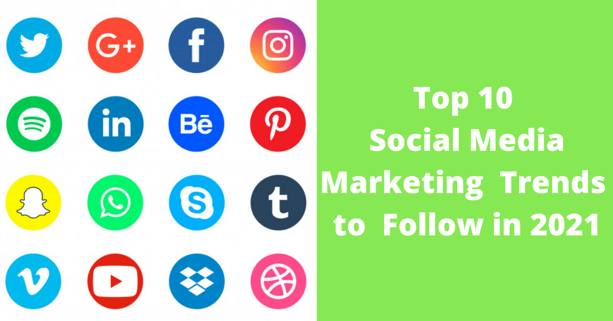 Top 10 Social Media Marketing Trends to Follow in 2021