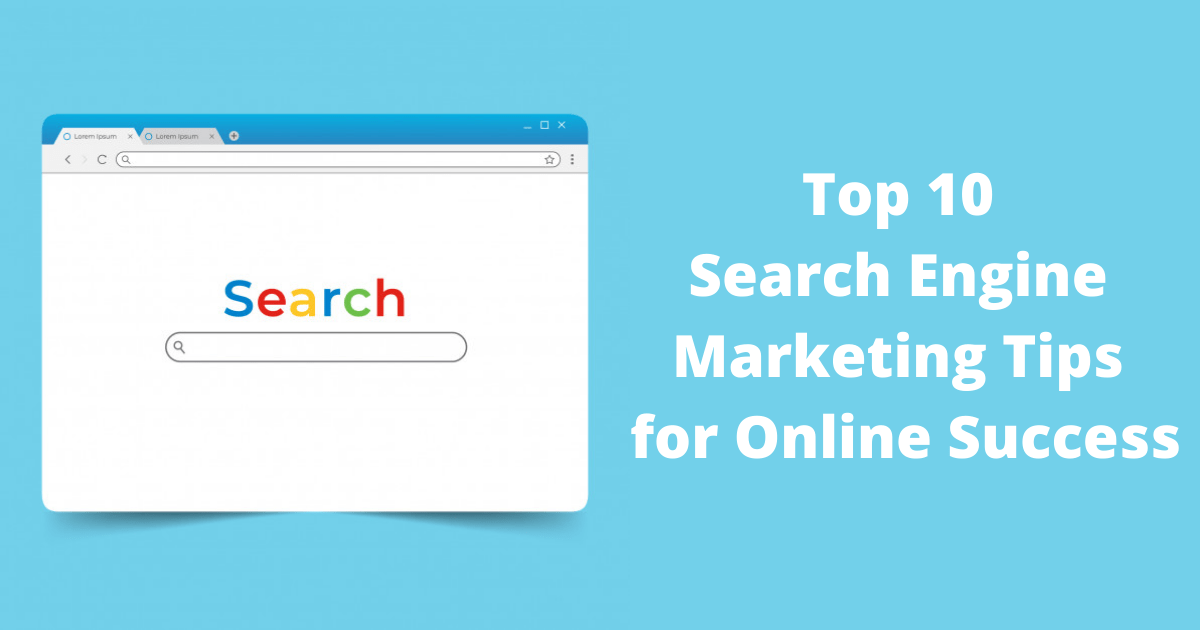 Top 10 Search Engine Marketing Tips for Online Success