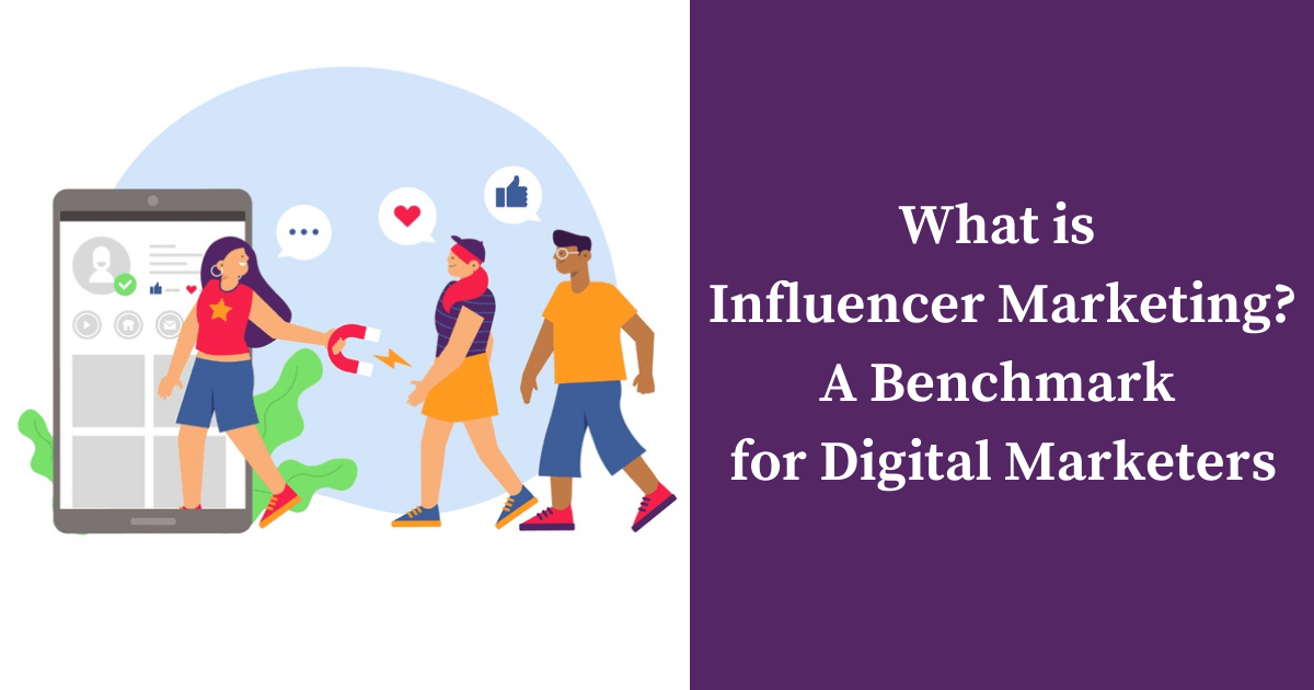 What is Influencer Marketing: A Benchmark for Digital Marketers
