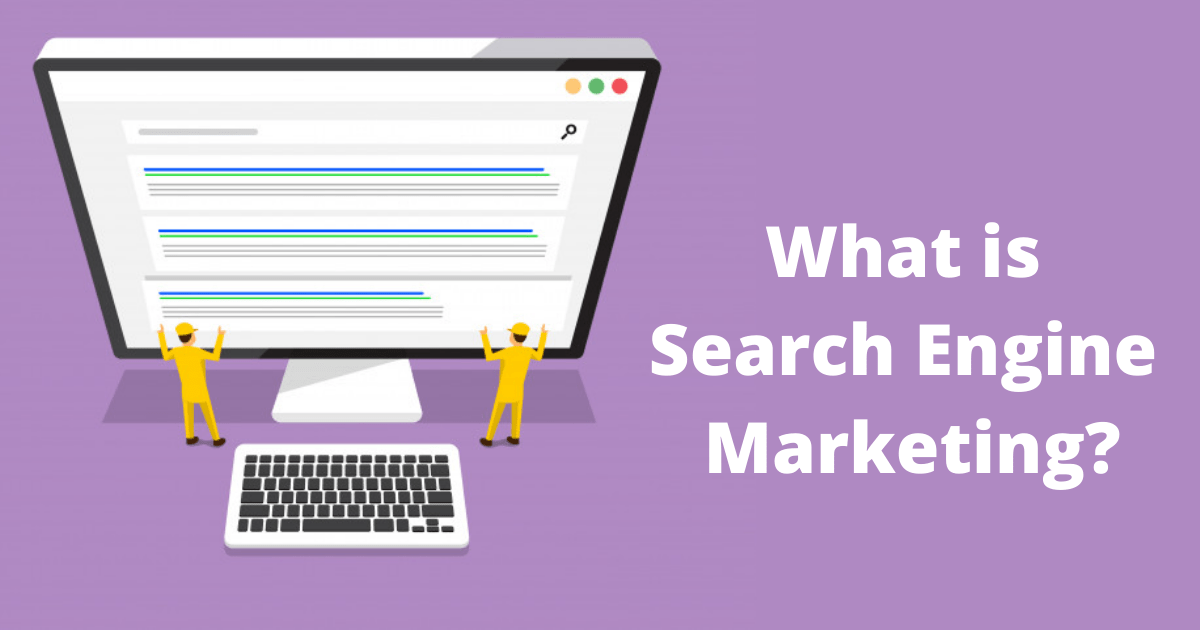 What is Search Engine Marketing – Your Guide to Success
