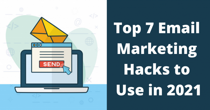 Top 7 Email Marketing Hacks to Use in 2021