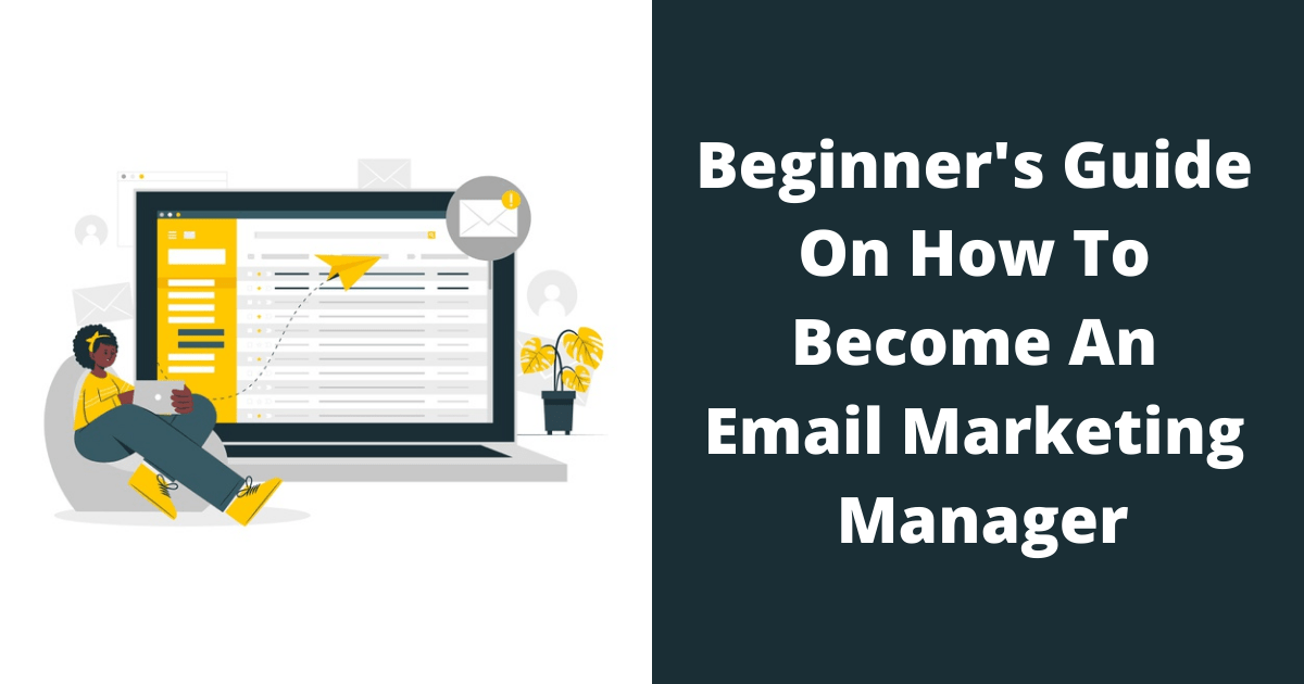 Beginner's Guide On How To Become An Email Marketing Manager