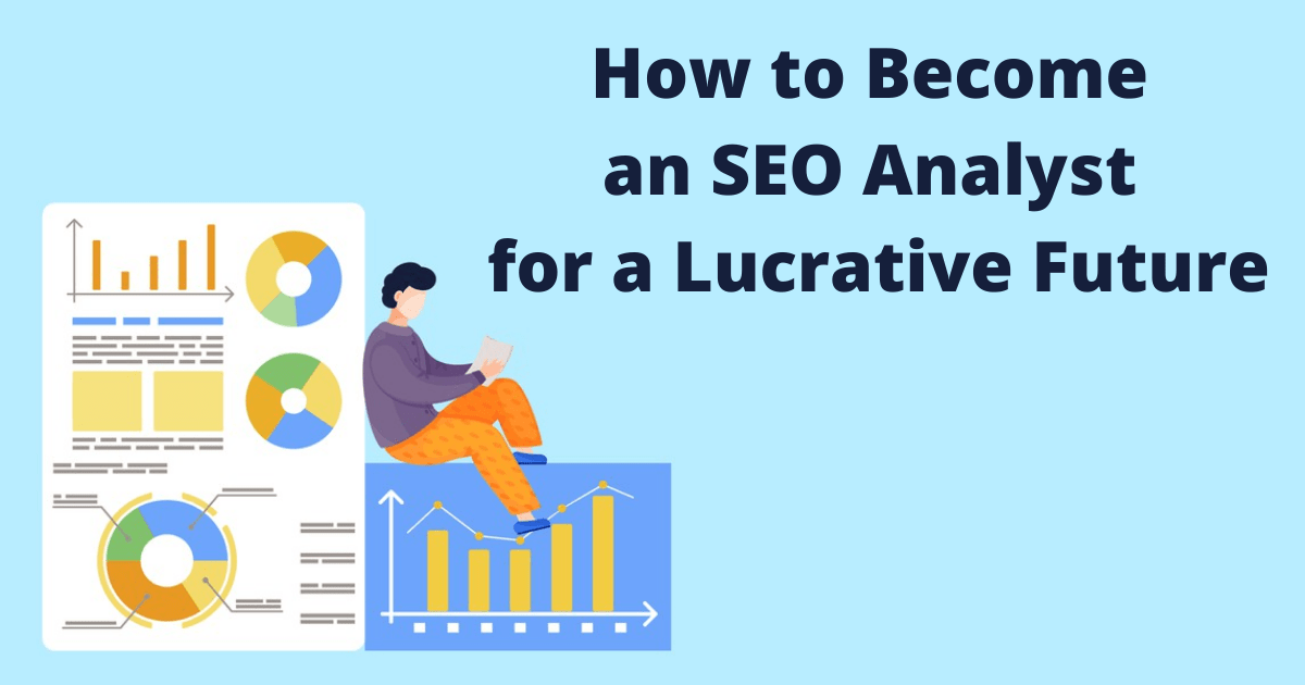 How to Become an SEO Analyst for a Lucrative Future