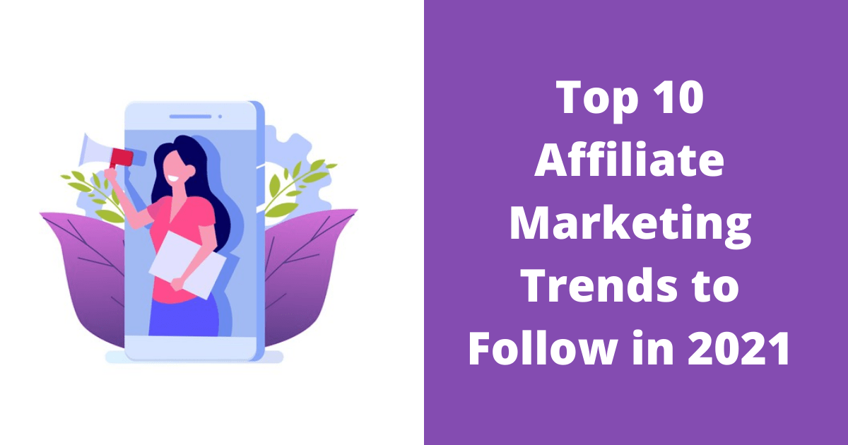 Top 10 Affiliate Marketing Trends to Follow in 2021