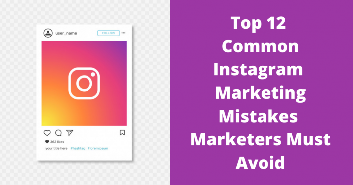 Top 12 Common Instagram Marketing Mistakes Marketers Must Avoid