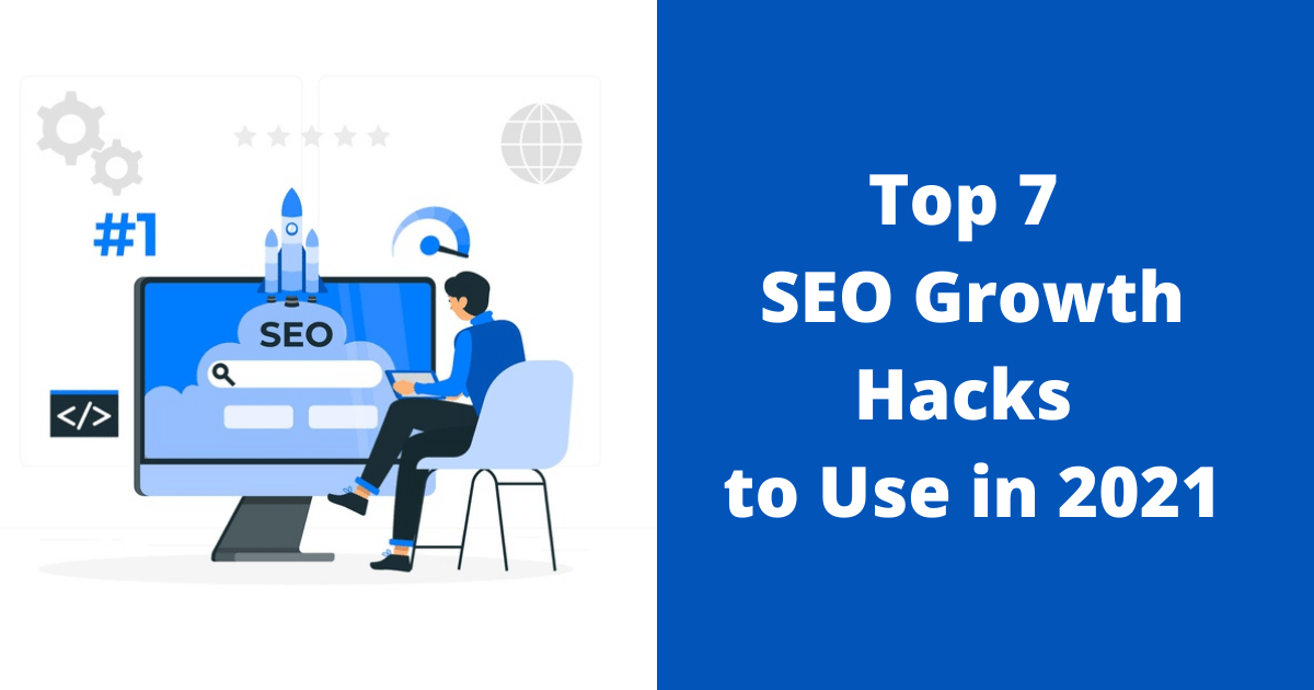 Top 7 SEO Growth Hacks to Use in 2021