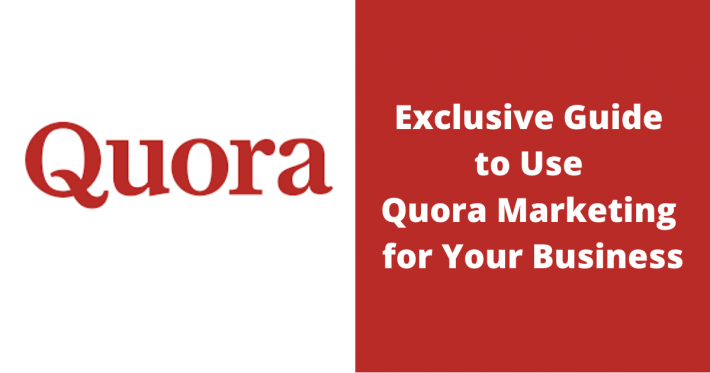 Exclusive Guide to Use Quora Marketing for Your Business